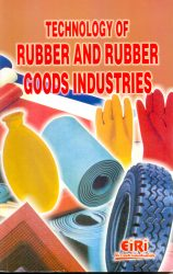 Project Reports on TECHNOLOGY OF RUBBER AND RUBBER GOODS INDUSTRIES, Technology Handbooks on TECHNOLOGY OF RUBBER AND RUBBER GOODS INDUSTRIES