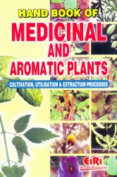 Project Reports on HAND BOOK OF MEDICINAL AND AROMATIC PLANTS CULTIVATION,UTILISATION & EXTRACTION PROCESS (E-BOOK), Technology Handbooks on HAND BOOK OF MEDICINAL AND AROMATIC PLANTS CULTIVATION,UTILISATION & EXTRACTION PROCESS (E-BOOK)