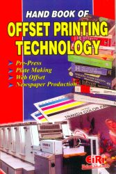 Project Reports on HAND BOOK OF OFFSET PRINTING TECHNOLOGY (Prepress, Plate Making, Web offset, Newspaper Production), Technology Handbooks on HAND BOOK OF OFFSET PRINTING TECHNOLOGY (Prepress, Plate Making, Web offset, Newspaper Production)