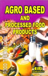 Project Reports on Agro Based And Processed Food Products (E-Book), Technology Handbooks on Agro Based And Processed Food Products (E-Book)