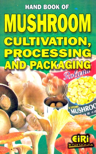 HAND BOOK OF MUSHROOM CULTIVATION, PROCESSING AND PACKAGING (Dehydration,  Preservation, Canning)