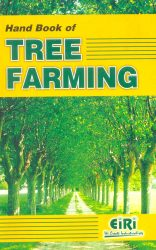 Project Reports on Hand Book of TREE FARMING (Plantation, Management, Processing, Preservation, Project Profiles), Technology Handbooks on Hand Book of TREE FARMING (Plantation, Management, Processing, Preservation, Project Profiles)