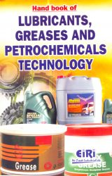 Project Reports on Hand Book of Lubricants, Greases and Petrochemicals Technology, Technology Handbooks on Hand Book of Lubricants, Greases and Petrochemicals Technology