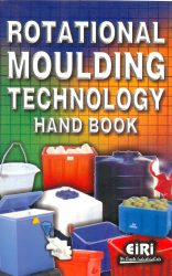 Project Reports on Rotational Moulding Technology Hand Book, Technology Handbooks on Rotational Moulding Technology Hand Book