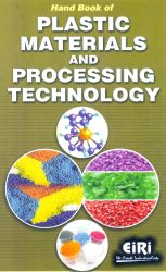 Project Reports on Hand Book of Plastic Materials and Processing Technology, Technology Handbooks on Hand Book of Plastic Materials and Processing Technology