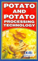 Project Reports on Potato and Potato Processing Technology Book (Potato and Potato Products Cultivation, Production, Manuring, Harvesting, Farming, Storage etc.), Technology Handbooks on Potato and Potato Processing Technology Book (Potato and Potato Products Cultivation, Production, Manuring, Harvesting, Farming, Storage etc.)