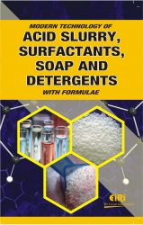 Project Reports on MODERN TECHNOLOGY OF ACID SLURRY, SURFACTANTS, SOAP AND DETERGENTS WITH FORMULAE, Technology Handbooks on MODERN TECHNOLOGY OF ACID SLURRY, SURFACTANTS, SOAP AND DETERGENTS WITH FORMULAE