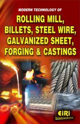 Project Reports on modern technology of rolling mill, billets, steel wire, galvanized sheet, forging and castings, Technology Handbooks on modern technology of rolling mill, billets, steel wire, galvanized sheet, forging and castings