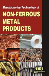 Project Reports on MANUFACTURING TECHNOLOGY OF NON FERROUS METAL PRODUCTS, Technology Handbooks on MANUFACTURING TECHNOLOGY OF NON FERROUS METAL PRODUCTS