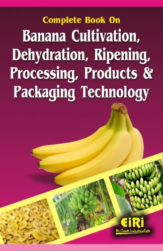 Project Reports on Complete Book on Banana Cultivation, Dehydration, Ripening, Processing, Products and Packaging Technology, Technology Handbooks on Complete Book on Banana Cultivation, Dehydration, Ripening, Processing, Products and Packaging Technology