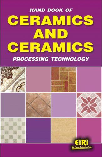Project Reports on Hand Book of Ceramics & Ceramics Processing Technology, Technology Handbooks on Hand Book of Ceramics & Ceramics Processing Technology