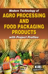 Project Reports on Modern Technology of Agro Processing and Food Packaging Products with Project Profiles, Technology Handbooks on Modern Technology of Agro Processing and Food Packaging Products with Project Profiles