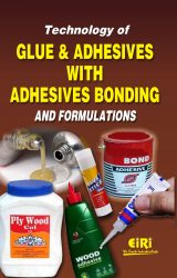 Project Reports on Technology of Glue and Adhesives with Adhesives Bonding and Formulations, Technology Handbooks on Technology of Glue and Adhesives with Adhesives Bonding and Formulations