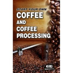 Project Reports on Start Your Own Coffee and Coffee Processing, Technology Handbooks on Start Your Own Coffee and Coffee Processing