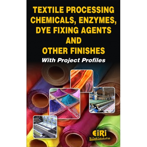 Project Reports on Textile Processing Chemicals, Enzymes, Dye Fixing Agents and Other Finishes with Project Profiles, Technology Handbooks on Textile Processing Chemicals, Enzymes, Dye Fixing Agents and Other Finishes with Project Profiles