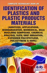 Project Reports on Complete Technology Book on Identification of Plastics and Plastic Products Materials (Additives, Applications, Biodegradation, Biomedical, Bulk Moulding Compound, Chemical Analysis, XLPE, Drip Irrigation, Expanded Polyethylene, Polystyrene & HDPE), Technology Handbooks on Complete Technology Book on Identification of Plastics and Plastic Products Materials (Additives, Applications, Biodegradation, Biomedical, Bulk Moulding Compound, Chemical Analysis, XLPE, Drip Irrigation, Expanded Polyethylene, Polystyrene & HDPE)