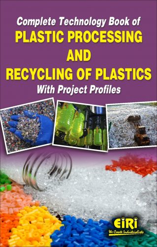 Project Reports on Complete Technology Book of Plastic Processing and Recycling of Plastics with Project Profiles, Technology Handbooks on Complete Technology Book of Plastic Processing and Recycling of Plastics with Project Profiles