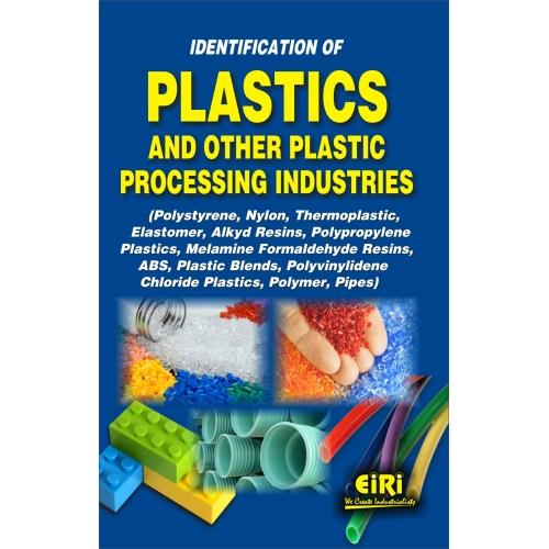 Project Reports on IDENTIFICATION OF PLASTICS AND OTHER PLASTIC PROCESS INDUSTRIES (Polystyrene, Nylon, Thermoplastic Elastomer, Alkyd Resin, Polypropylene Plastics, Melamine Formaldehyde Resins, ABS, Plastic Blends, Polyvinylidene Chloride Plastics, Polymer, Pipes), Technology Handbooks on IDENTIFICATION OF PLASTICS AND OTHER PLASTIC PROCESS INDUSTRIES (Polystyrene, Nylon, Thermoplastic Elastomer, Alkyd Resin, Polypropylene Plastics, Melamine Formaldehyde Resins, ABS, Plastic Blends, Polyvinylidene Chloride Plastics, Polymer, Pipes)