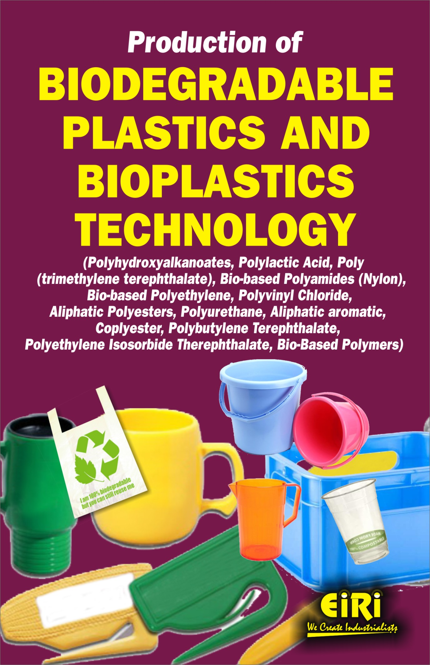 PRODUCTION OF BIODEGRADABLE PLASTICS AND BIOPLASTICS TECHNOLOGY (POLYLACTIC  ACID, BIO-BASED POLYETHYLENE, POLYVINYL CHLORIDE, ALIPHATIC POLYESTERS,