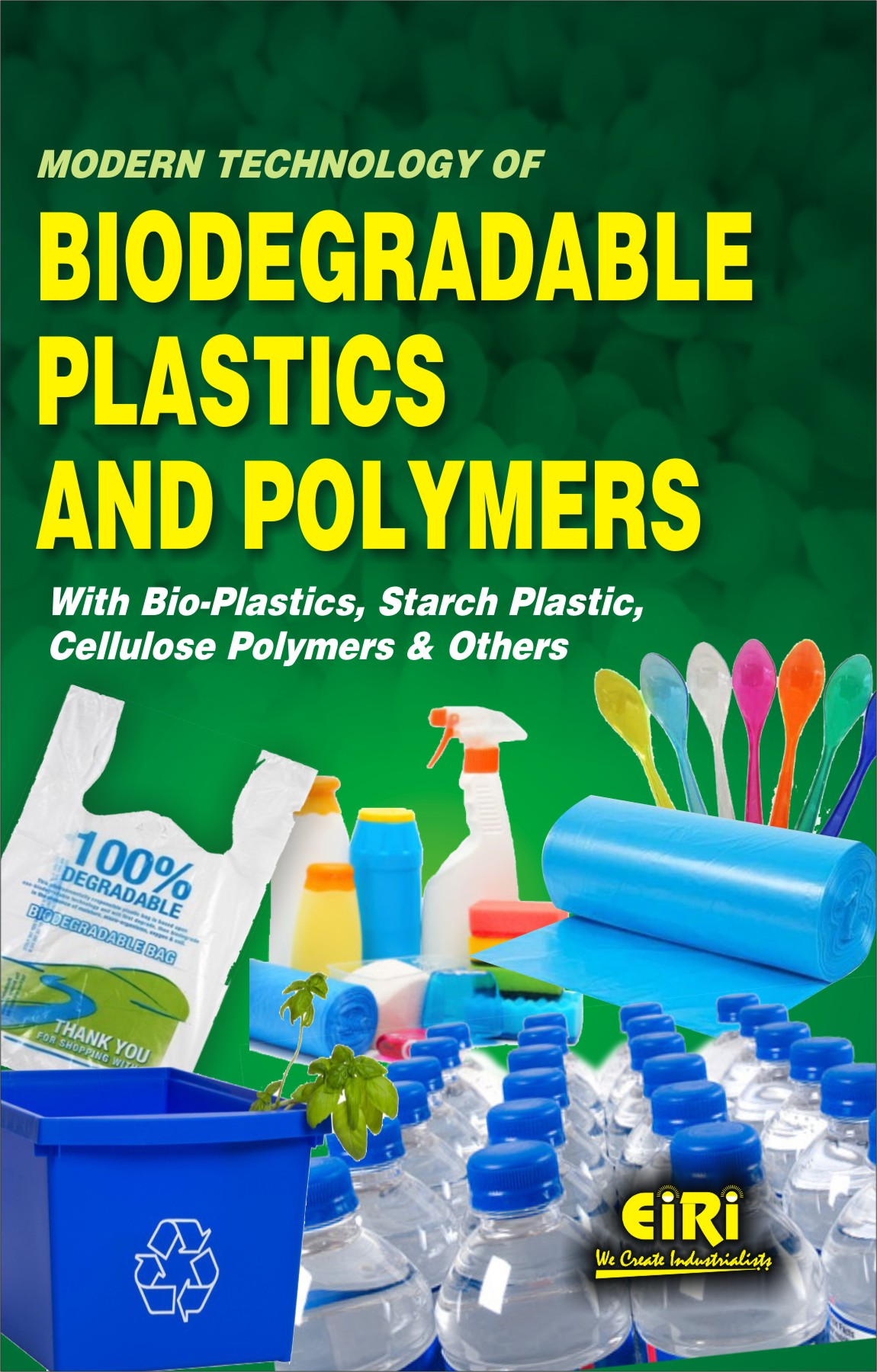 Modern Technology of Biodegradable Plastics and Polymers with Processes  (Bio-Plastic, Starch Plastics, Cellulose Polymers and Others)