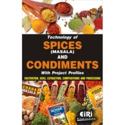 Project Reports on Technology of Spices (Masala) and Condiments (Cultivation, Uses, Extraction, Composition and Processing), Technology Handbooks on Technology of Spices (Masala) and Condiments (Cultivation, Uses, Extraction, Composition and Processing)