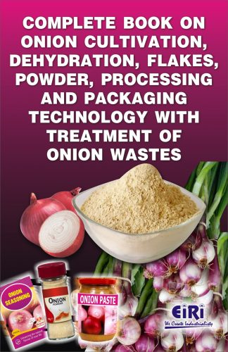 Project Reports on Complete Technology Book of Onion Cultivation, Processing, Flakes, Powder, Dehydration and Packaging Technology with Onion Waste, Technology Handbooks on Complete Technology Book of Onion Cultivation, Processing, Flakes, Powder, Dehydration and Packaging Technology with Onion Waste