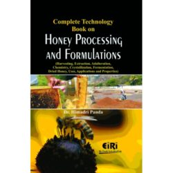Project Reports on Complete Technology Book on Honey Processing and Formulations (Harvesting, Extraction, Adulteration, Chemistry, Crystallization, Fermentation, Dried Honey, Uses, Applications and Properties), Technology Handbooks on Complete Technology Book on Honey Processing and Formulations (Harvesting, Extraction, Adulteration, Chemistry, Crystallization, Fermentation, Dried Honey, Uses, Applications and Properties)