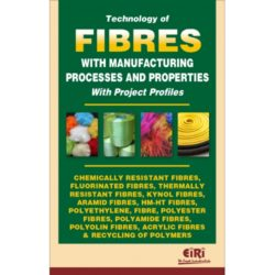 Project Reports on TECHNOLOGY OF FIBRES WITH MANUFACTURING PROCESSES AND PROPERTIES WITH PROJECT PROFILES (CHEMICALLY RESISTANT FIBRES, FLUORINATED FIBRES, THERMALLY RESISTANT FIBRES, KYNOL FIBRES, ARAMID FIBRES, HM-HT FIBRES, POLYETHYLENE FIBER, POLYESTER FIBRS, POLYAMIDE FIBRES, POLYOLIN FIBRES, ACRYLIC FIBRES & RECYCLING OF POLYMERS), Technology Handbooks on TECHNOLOGY OF FIBRES WITH MANUFACTURING PROCESSES AND PROPERTIES WITH PROJECT PROFILES (CHEMICALLY RESISTANT FIBRES, FLUORINATED FIBRES, THERMALLY RESISTANT FIBRES, KYNOL FIBRES, ARAMID FIBRES, HM-HT FIBRES, POLYETHYLENE FIBER, POLYESTER FIBRS, POLYAMIDE FIBRES, POLYOLIN FIBRES, ACRYLIC FIBRES & RECYCLING OF POLYMERS)