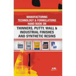 Project Reports on manufacturing technology & formulations hand book on thinners, putty, wall & industrial finishes and synthetic resins, Technology Handbooks on manufacturing technology & formulations hand book on thinners, putty, wall & industrial finishes and synthetic resins