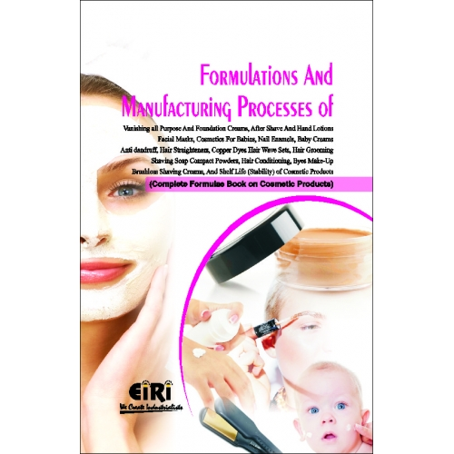 Project Reports on Formulations and Manufacturing Processes of Vanishing, All Purpose and Foundation Creams, After Shave and Hand Lotions, Facial Masks, Cosmetics for Babies, Nail Enamels, Baby Creams, Antidandruff, Hair Straighteners, Copper Dyes, Hair Wave Sets, Hair Grooming, Shaving Soap, Compact Powders, Hair Conditioning, Eyes Make-up, Brushless Shaving Creams and Shelf Life (Stability) of  Cosmetic Products (Complete Formulae Book on Cosmetic Products), Technology Handbooks on Formulations and Manufacturing Processes of Vanishing, All Purpose and Foundation Creams, After Shave and Hand Lotions, Facial Masks, Cosmetics for Babies, Nail Enamels, Baby Creams, Antidandruff, Hair Straighteners, Copper Dyes, Hair Wave Sets, Hair Grooming, Shaving Soap, Compact Powders, Hair Conditioning, Eyes Make-up, Brushless Shaving Creams and Shelf Life (Stability) of  Cosmetic Products (Complete Formulae Book on Cosmetic Products)