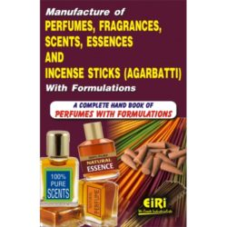 Project Reports on Manufacture of Perfumes, Fragrance, Scents, Essences and Incense Sticks (Agarbatti) with Formulations (A Complete Book on Perfumes with Formulations), Technology Handbooks on Manufacture of Perfumes, Fragrance, Scents, Essences and Incense Sticks (Agarbatti) with Formulations (A Complete Book on Perfumes with Formulations)