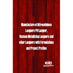 Project Reports on Manufacture Of Nitrocellulose Lacquers, Pu Lacquer, Vacuum Metallizing Lacquers And Other Lacquers With Formulations And Project Profiles, Technology Handbooks on Manufacture Of Nitrocellulose Lacquers, Pu Lacquer, Vacuum Metallizing Lacquers And Other Lacquers With Formulations And Project Profiles