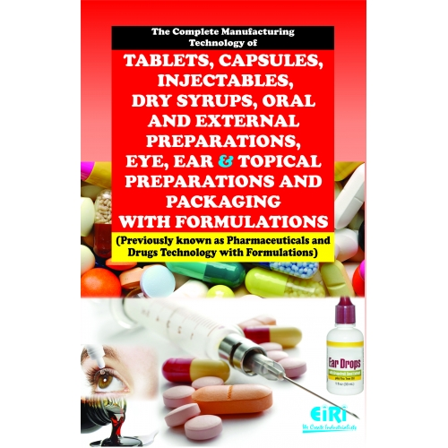 Project Reports on The Complete Manufacturing Technology of Tablets, Capsules, Injectables, Dry Syrups, Oral and External Preparations, Eye, Ear and Topical Preparations and Packaging with Formulations (Previously known as Pharmaceuticals and Drugs Technology with Formulations), Technology Handbooks on The Complete Manufacturing Technology of Tablets, Capsules, Injectables, Dry Syrups, Oral and External Preparations, Eye, Ear and Topical Preparations and Packaging with Formulations (Previously known as Pharmaceuticals and Drugs Technology with Formulations)