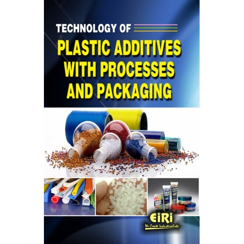 Project Reports on Technology Of Plastic Additives With Processes And Packaging, Technology Handbooks on Technology Of Plastic Additives With Processes And Packaging