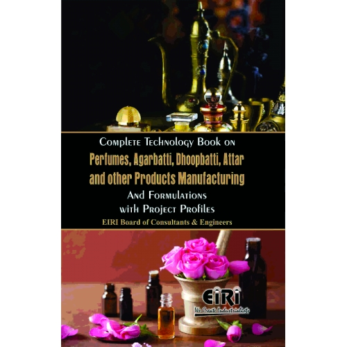 Project Reports on Complete Technology Book on Perfumes, Agarbatti, Dhoopbatti, Attar and other Products Manufacturing and Formulations with Project Profiles, Technology Handbooks on Complete Technology Book on Perfumes, Agarbatti, Dhoopbatti, Attar and other Products Manufacturing and Formulations with Project Profiles