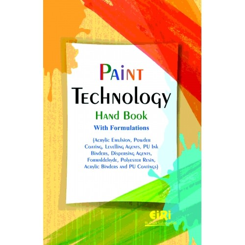 Paint Technology Hand Book with Formulations (Acrylic Emulsion, Powder  Coating, Levelling Agents, PU Ink Binders, Dispersing Agents, Formaldehyde,
