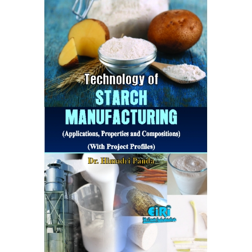 Project Reports on Technology of Starch Manufacture (Applications, Properties and Compositions with Project Profiles), Technology Handbooks on Technology of Starch Manufacture (Applications, Properties and Compositions with Project Profiles)