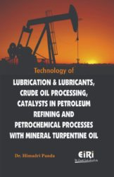 Project Reports on Technology of Lubrication & Lubricants, Crude Oil Processing, Catalysts in Petroleum Refining and Petrochemical Processes with Mineral Turpentine Oil, Technology Handbooks on Technology of Lubrication & Lubricants, Crude Oil Processing, Catalysts in Petroleum Refining and Petrochemical Processes with Mineral Turpentine Oil