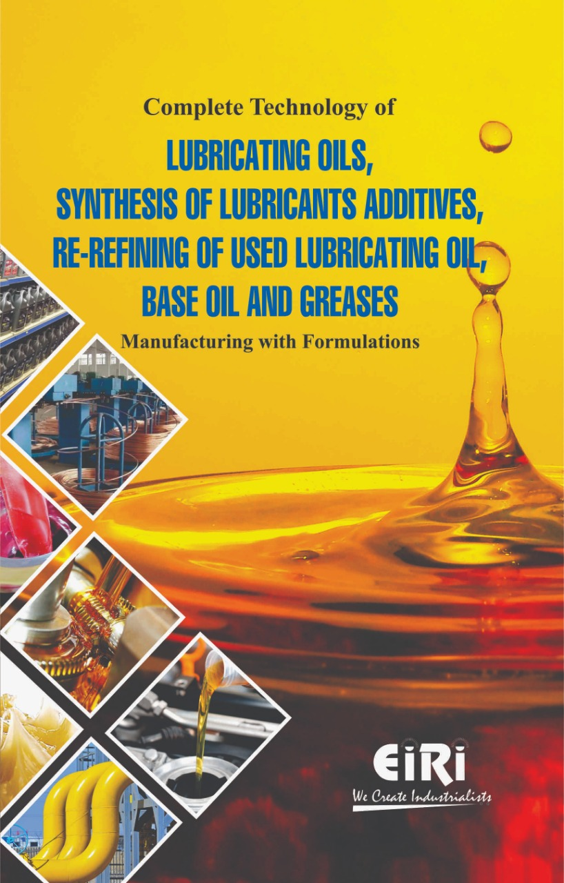 Complete Technology of Lubricating Oils, Synthesis of Lubricants Additives,  Re Refining of used Lubricating Oil, Base Oil and Greases Manufacturing