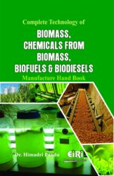 Project Reports on Complete Technology of Biomass, Chemicals  from Biomass, Biofuels & Biodiesels Manufacture Hand Book, Technology Handbooks on Complete Technology of Biomass, Chemicals  from Biomass, Biofuels & Biodiesels Manufacture Hand Book