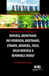 Project Reports on Manufacturing Technology of Biofuels, Biomethane, Bio Hydrogen, Bioethanol, Ethanol, Biodiesel, Fuels, Solid Biofuels & Renewal Energy Recovery, Technology Handbooks on Manufacturing Technology of Biofuels, Biomethane, Bio Hydrogen, Bioethanol, Ethanol, Biodiesel, Fuels, Solid Biofuels & Renewal Energy Recovery